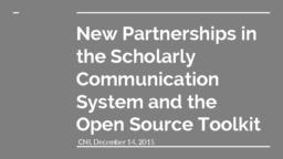 thumnail for New_Partnerships_in_the_Scholarly_Communication_System_and_the_Open_Source_Toolkit-2.pdf