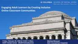 thumnail for Marquart and Counselman Carpenter_Engaging Adult Learners by Creating Inclusive Online Classroom Communities_2-28-20_SUNY Online Summit.pdf