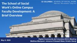 thumnail for Marquart_Garay_Creswell Báez_Faculty development for Columbia University School of Social Work's Online Campus_A Brief Overview_5-6-2020.pdf