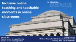 thumnail for Webinar #3 (Zoom version)_Inclusive online teaching and teachable moments in online classrooms_Marquart and Counselman Carpenter_CSSW Series to support faculty transitioning to teaching online due to COVID-19.pdf